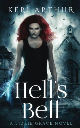 Hell's Bell (The Lizzie Grace Series) (Volume 2) by Keri Arthur Pty LTD