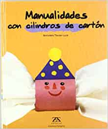 MANUALIDADES CON CILINDROS DE CARTON: Bernadette Theulet-Luzié