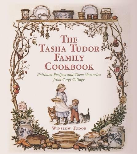 The Tasha Tudor Family Cookbook: Heirloom Recipes and Warm Memories from Corgi Cottage Holiday Tablespoon