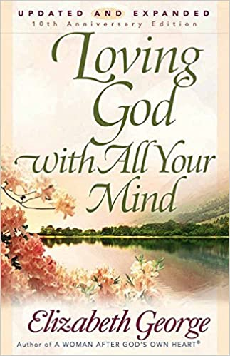 Image result for loving god with all your mind elizabeth george