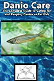 Danio Care: The Complete Guide to Caring for and Keeping Danio as Pet Fish (Best Fish Care Practices)