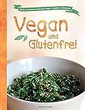 Vegan und Glutenfrei: Einfach Kochen und Backen! Vegan - Sojafrei - Glutenfrei