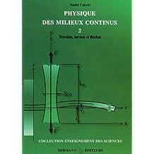 PHYSIQUE DES MILIEUX CONTINUS T.02 : TRACTION, TORSION ET FLEXION