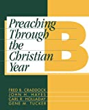 Preaching Through the Christian Year B : A Comprehensive Commentary on the Lectionary, Craddock, Fred B. and Hayes, John H., 1563380684