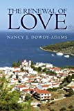 The Renewal of Love, Nancy J. Dowdy-Adams, 1441508457