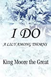 I Do: A Lily Among Thorns by Moore The Great King (2009-11-13)