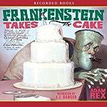 Frankenstein Takes the Cake | Adam Rex