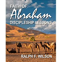 Faith of Abraham: Discipleship Lessons from the Patriarch of Genesis (JesusWalk Bible Study Series)