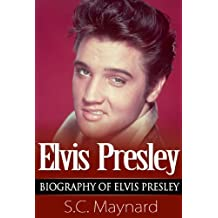 Elvis Presley : Life and Times of The King: Biography of Elvis Presley