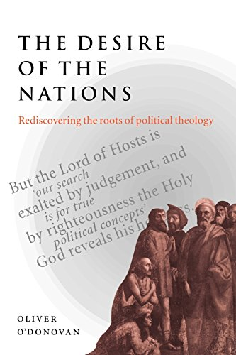 The Desire of the Nations: Rediscovering the Roots of Political Theology [Oliver O'Donovan] (Tapa Blanda)