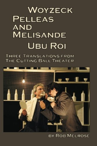 Woyzeck, Pelleas and Melisande, Ubu Roi: Three Translations from The Cutting Ball Theater