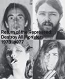 Return of the Repressed: Destroy All Monsters 1974-1977, Nicole Rudick, 098371990X