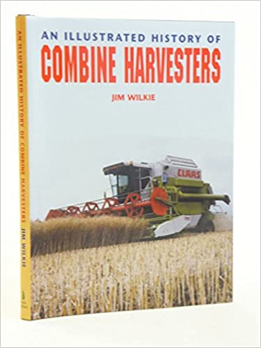 An Illustrated History of Combine Harvesters (Illustrated History