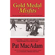 Gold Medal 'Misfits': How the Unwanted Canadian Hockey Team Scored Olympic Glory (Hockey History)