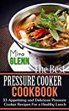 The Best Pressure Cooker Cookbook:  33 Appetizing and Delicious...