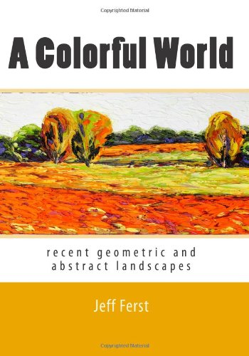Read Online A Colorful World: recent geometric and abstract landscapes pdf epub
