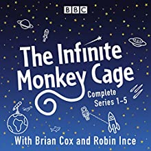 Infinite Monkey Cage: The Complete Series 1-5 Radio/TV Program by Brian Cox, Mr Robin Ince Narrated by Brian Cox, full cast, Robin Ince