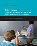 Intervention cognitivo-comportementale auprès des enfants et des adolescents, Tome 2: Troubles de comportement