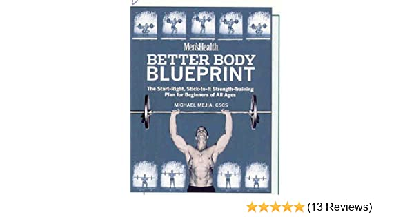 Mens health better body blueprint the start right stick to it mens health better body blueprint the start right stick to it strength training plan michael mejia 9781594863325 amazon books malvernweather Images
