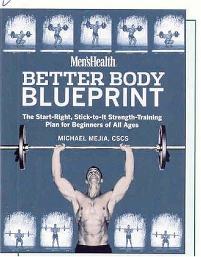Mens health better body blueprint the start right stick to it mens health better body blueprint the start right stick to it strength training plan michael mejia amazon books malvernweather Image collections