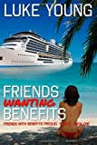 Friends Wanting Benefits (Friends with Benefits Prequel Series (Book 1)), Luke Young, 1497302420