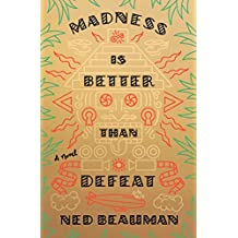 Madness Is Better Than Defeat: A novel