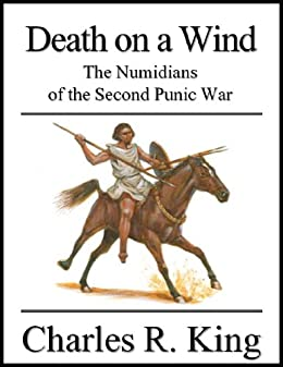 Death on a Wind: The Numidians of the Second Punic War by [King, Charles R.]