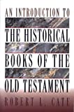 An Introduction to the Historical Books of the Old Testament, Cate, Robert L., 0805418636