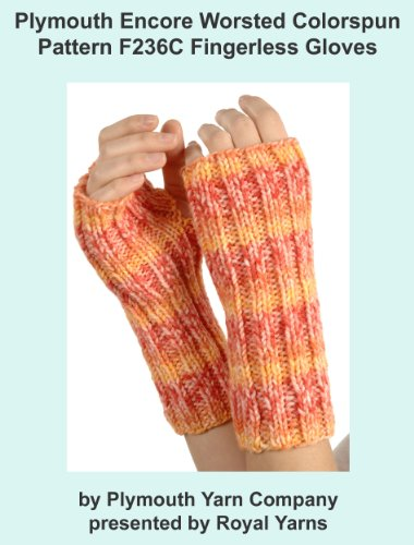 (Plymouth Encore Worsted Colorspun Yarn Knitting Pattern F236C Fingerless Gloves (I Want To Knit))