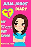 JULIA JONES - My Worst Day Ever! - Book 1: Diary Book for Girls aged 9 - 12 (Julia Jones' Diary)...