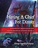 img - for Having A Chief For Dinner: Cannibalism, Headhunting and Human Sacrifice in North America, ISBN 0978619110, Paperback Edition book / textbook / text book