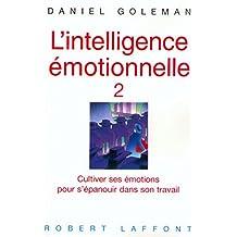 L'intelligence émotionnelle 2: Cultiver ses émotions pour s'épanouir dans son travail
