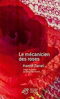 Le mécanicien des roses par Hamid Ziarati