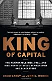 King of Capital: The Remarkable Rise, Fall, and Rise Again of Steve Schwarzman and Blackstone