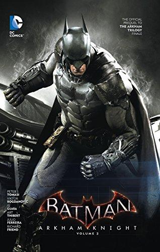 Batman: Arkham Knight Vol. 2: The Official Prequel to the Arkham Trilogy Finale (Batman Legends Of The Dark Knight Vol 2)