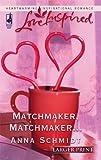 Matchmaker, Matchmaker..., Anna Schmidt, 0373812477