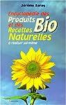 Encyclopédie des recettes naturelles et des produits biologiques à réaliser soi-même par Baray