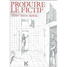 Produire le fictif : linguistique et écriture romanesque