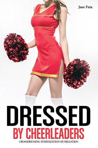 Download for free Dressed by Cheerleaders: Crossdressing, Feminization, Humiliation