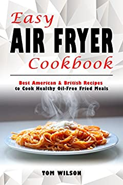 Easy Air Fryer Cookbook: Best American & British Recipes  to Cook Healthy Oil-Free Fried Meals