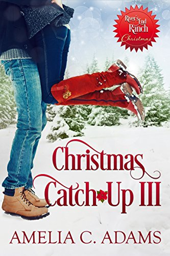 (Christmas Catch-Up III (River's End Ranch Book 38))
