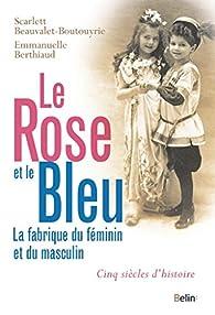 Le rose et le bleu : La fabrique du féminin et du masculin par Scarlett Beauvalet-Boutouyrie