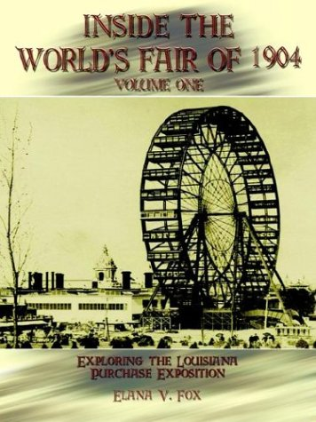 Inside the World's Fair of 1904: Exploring the Louisiana Purchase Exposition Vol. 1