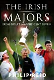 The Irish Majors: The Story Behind the Victories of Ireland s Top Golfers -  Rory McIlroy, Graeme McDowell, Darren Clarke and Pádraig Harrington