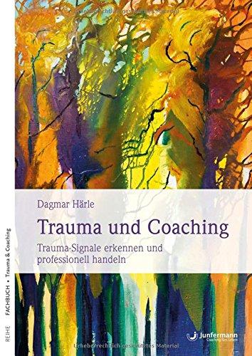 Trauma und Coaching: Trauma-Signale erkennen und professionell handeln