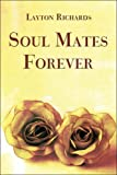 Soul Mates Forever, Layton Richards, 1413745962