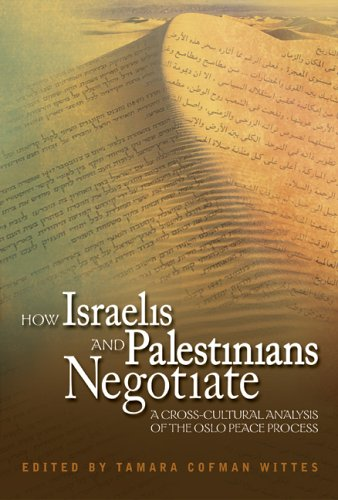 How Israelis and Palestinians Negotiate: A Cross-Cultural Analysis of the Oslo Peace Process (Cross-Cultural Negotiation