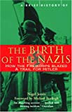 A Brief History of the Birth of the Nazis: How the Freikorps Blazed a Trail for Hitler by Nigel H. Jones front cover