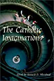 The Catholic Imagination, Kenneth D. Whitehead, 1587311747