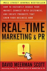 Real-Time Marketing and PR: How to Instantly Engage Your Market, Connect with Customers, and Create Products that Grow Your Business Now Kindle Edition